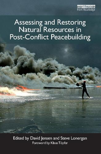 Assessing and Restoring Natural Resources In Post-Conflict Peacebuilding - Post-conflict Peacebuilding and Natural Resource Management (Hardback)
