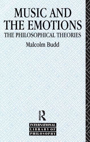 Music and the Emotions: The Philosophical Theories - International Library of Philosophy (Hardback)