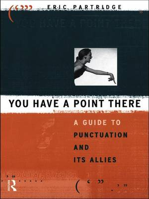 You Have a Point There: A Guide to Punctuation and Its Allies (Hardback)