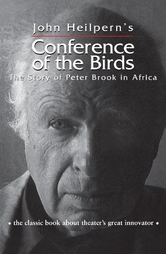 Conference of the Birds: The Story of Peter Brook in Africa (Hardback)