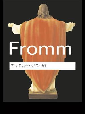 The Dogma of Christ: And Other Essays on Religion, Psychology and Culture - Routledge Classics (Hardback)