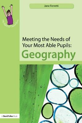 Meeting the Needs of Your Most Able Pupils: Geography - The Gifted and Talented Series (Hardback)