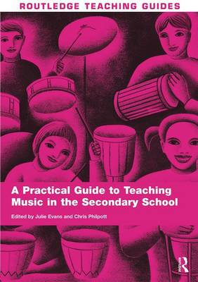 A Practical Guide to Teaching Music in the Secondary School - Routledge Teaching Guides (Hardback)