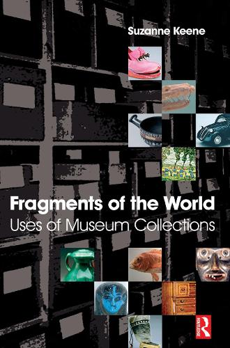 Fragments of the World: Uses of Museum Collections (Hardback)