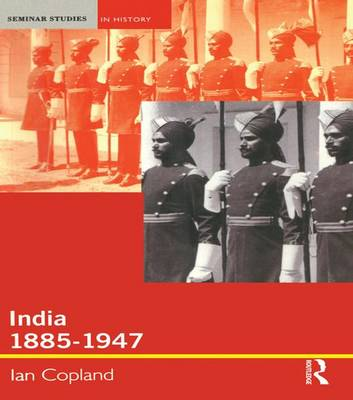 India 1885-1947: The Unmaking of an Empire - Seminar Studies In History (Hardback)