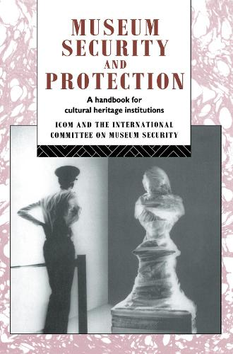Museum Security and Protection: A Handbook for Cultural Heritage Institutions - Heritage: Care-Preservation-Management (Hardback)
