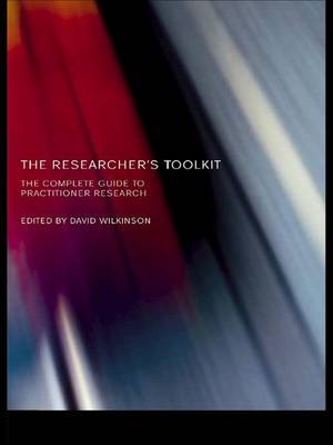 The Researcher's Toolkit: The Complete Guide to Practitioner Research - Routledge Study Guides (Hardback)