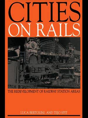 Cities on Rails: The Redevelopment of Railway Stations and their Surroundings (Hardback)