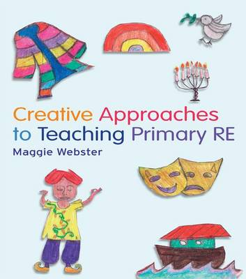 Creative Approaches to Teaching Primary RE (Hardback)