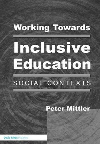 Working Towards Inclusive Education: Social Contexts (Hardback)