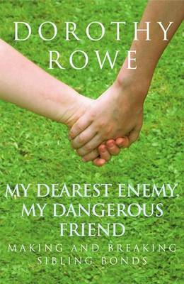 My Dearest Enemy, My Dangerous Friend: Making and Breaking Sibling Bonds (Hardback)