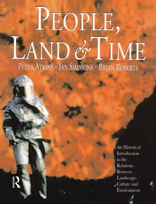 People, Land and Time: An Historical Introduction to the Relations Between Landscape, Culture and Environment (Hardback)