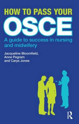 How to Pass Your OSCE: A Guide to Success in Nursing and Midwifery (Hardback)