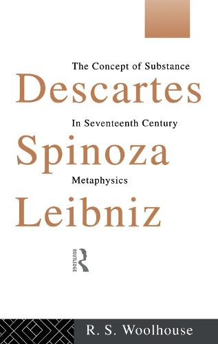 Descartes, Spinoza, Leibniz: The Concept of Substance in Seventeenth Century Metaphysics (Hardback)
