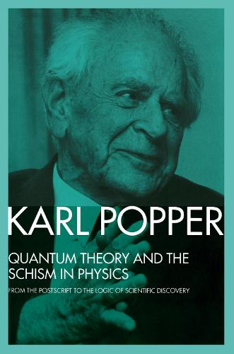Quantum Theory and the Schism in Physics: From the Postscript to The Logic of Scientific Discovery (Hardback)