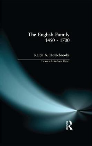 The English Family 1450 - 1700 - Themes in British Social History (Hardback)