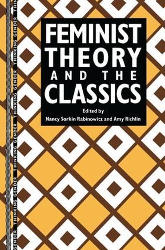Feminist Theory and the Classics - Thinking Gender (Hardback)