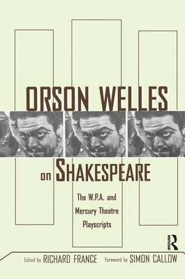 Orson Welles on Shakespeare: The W.P.A. and Mercury Theatre Playscripts (Hardback)