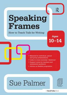 Speaking Frames: How to Teach Talk for Writing: Ages 10-14 (Hardback)