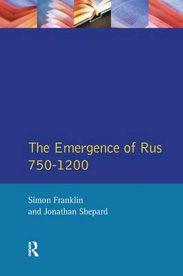 The Emergence of Russia 750-1200 - Longman History of Russia (Hardback)