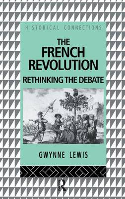 The French Revolution: Rethinking the Debate - Historical Connections (Hardback)