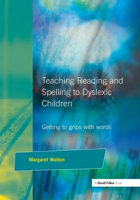 Teaching Reading and Spelling to Dyslexic Children: Getting to Grips with Words (Hardback)
