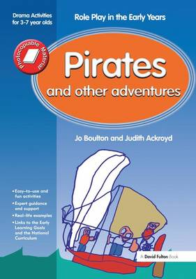 Pirates and Other Adventures: Role Play in the Early Years Drama Activities for 3-7 year-olds (Hardback)