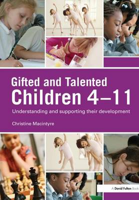 Gifted and Talented Children 4-11: Understanding and Supporting their Development (Hardback)