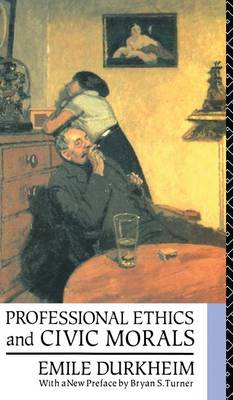 Professional Ethics and Civic Morals - Routledge Classics in Sociology (Hardback)