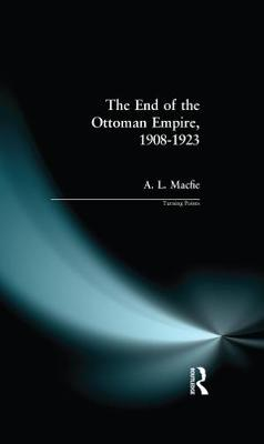 The End of the Ottoman Empire, 1908-1923 - Turning Points (Hardback)