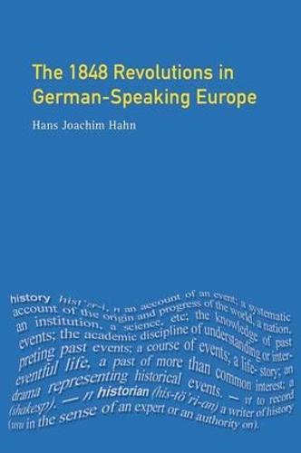 The 1848 Revolutions in German-Speaking Europe - Themes In Modern German History (Hardback)