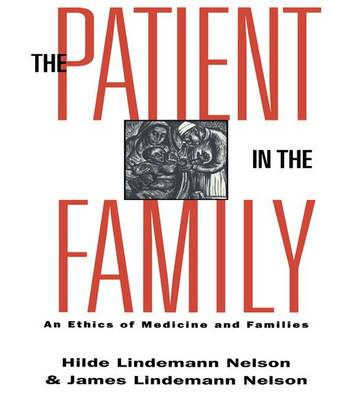 The Patient in the Family: An Ethics of Medicine and Families - Reflective Bioethics (Hardback)