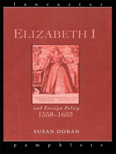 Elizabeth I and Foreign Policy, 1558-1603 - Lancaster Pamphlets (Hardback)