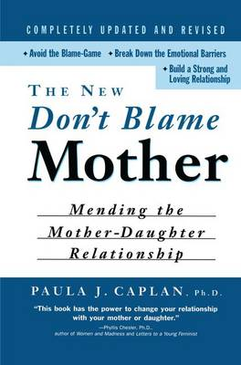 The New Don't Blame Mother: Mending the Mother-Daughter Relationship (Hardback)