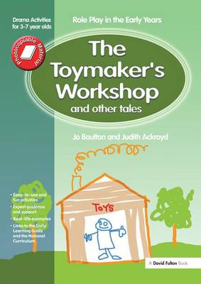 The Toymaker's workshop and Other Tales: Role Play in the Early Years Drama Activities for 3-7 year-olds (Hardback)