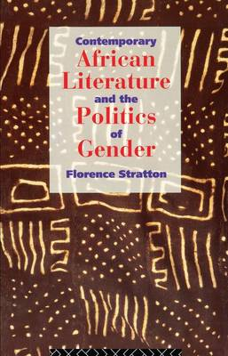Contemporary African Literature and the Politics of Gender (Hardback)