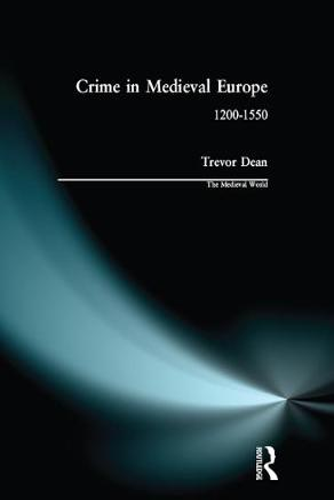 Crime in Medieval Europe: 1200-1550 - The Medieval World (Hardback)