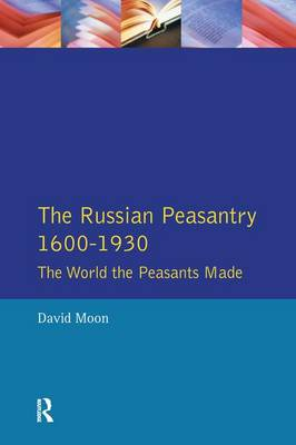The Russian Peasantry 1600-1930: The World the Peasants Made (Hardback)
