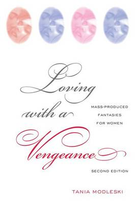 Loving with a Vengeance: Mass Produced Fantasies for Women (Hardback)
