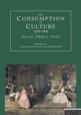 The Consumption of Culture 1600-1800: Image, Object, Text (Hardback)
