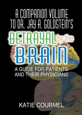 A Companion Volume to Dr. Jay A. Goldstein's Betrayal by the Brain: A Guide for Patients and Their Physicians (Hardback)