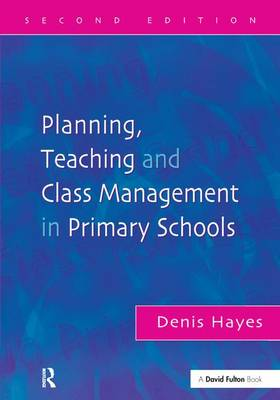 Planning, Teaching and Class Management in Primary Schools, Second Edition (Hardback)