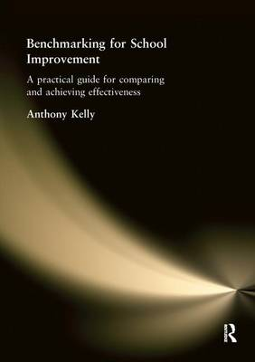 Benchmarking for School Improvement: A Practical Guide for Comparing and Achieving Effectiveness (Hardback)