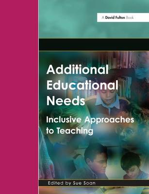 Additional Educational Needs: Inclusive Approaches to Teaching - Foundation Degree Texts (Hardback)