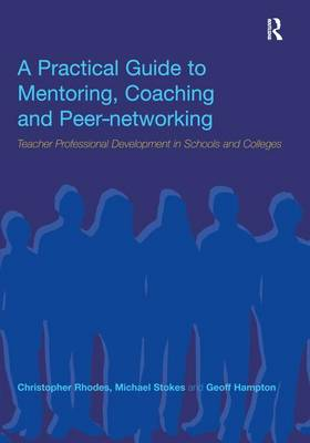 A Practical Guide to Mentoring, Coaching and Peer-networking: Teacher Professional Development in Schools and Colleges (Hardback)