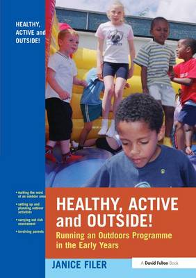 Healthy, Active and Outside!: Running an Outdoors Programme in the Early Years (Hardback)
