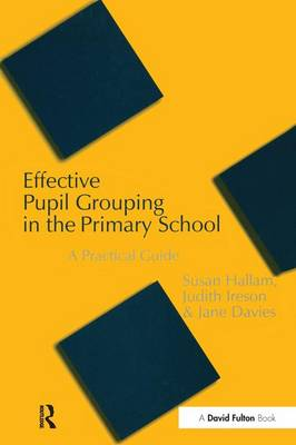 Effective Pupil Grouping in the Primary School: A Practical Guide (Hardback)