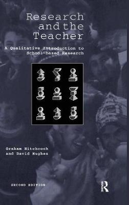 Research and the Teacher: A Qualitative Introduction to School-based Research (Hardback)