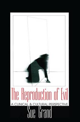 The Reproduction of Evil: A Clinical and Cultural Perspective - Relational Perspectives Book Series (Hardback)