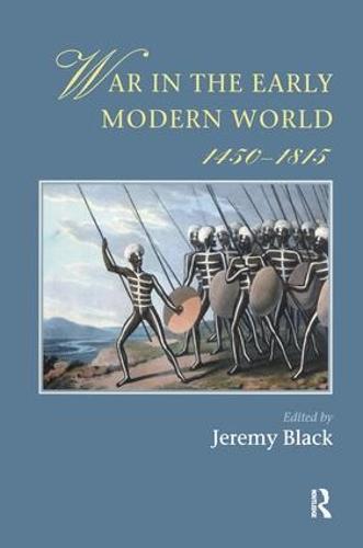 War In The Early Modern World, 1450-1815 - Warfare and History (Hardback)